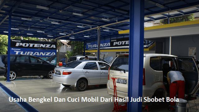 Usaha Bengkel Dan Cuci Mobil Dari Hasil Judi Sbobet Bola2